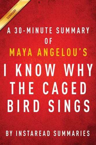 InstaRead Summaries - I Know Why the Caged Bird Sings by Maya Angelou - A 30-minute Instaread Summary
