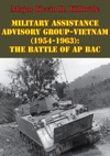 Military Assistance Advisory Group-Vietnam 1954-1963 The Battle Of Ap Bac