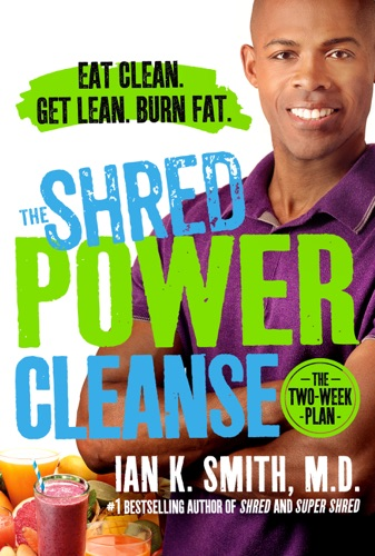 Ian K. Smith, M.D. - The Shred Power Cleanse