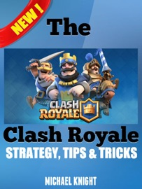 The Clash Royale Strategy, Tips & Tricks - Michael Knight