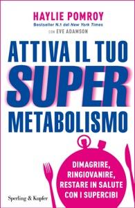 Attiva il tuo Supermetabolismo da Haylie Pomroy