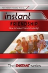 Instant Friendship How To Make Friends Instantly