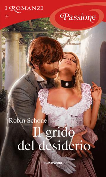Il grido del desiderio (I Romanzi Passione) di Robin Schone