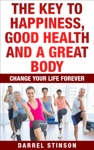The Key To Happiness Good Health And A Great Body