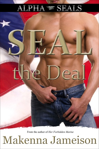 SEAL the Deal (Alpha SEALs, Book 1) - Makenna Jameison - Makenna Jameison