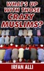 What's Up With Those Crazy Muslims