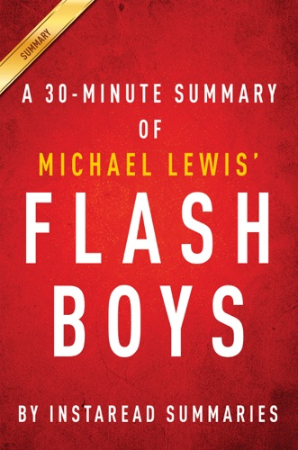 InstaRead Summaries - Flash Boys by Michael Lewis - A 30 Minute Summary