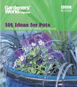 Gardeners' World - 101 Ideas for Pots