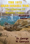 The 1973 Arab-Israeli War The Albatross Of Decisive Victory Illustrated Edition