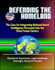 Defending The Homeland: The Case For Integrating National Guard Intelligence Personnel Into The State Fusion Centers - Situational Awareness, Legal Landscape, Oversight, Research Process