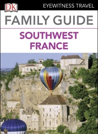 EYEWITNESS TRAVEL FAMILY GUIDE FRANCE: SOUTHWEST FRANCE