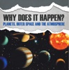 Why Does It Happen?: Planets, Outer Space and the Atmosphere