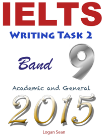 IELTS Writing Task 2 band 9: Academic and General 2015