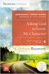 Asking God To Grow My Character The Journey Continues Participants Guide 6