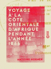 Download and Read Online Voyage à la côte orientale d'Afrique pendant l'année 1866