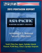 2015 Pentagon Report: Asia-Pacific Maritime Security Strategy: Achieving U.S. National Security Objectives - South China Sea, Japan, Senkaku Islands, Paracel, PLAN Navy, China's Spratlys Outposts