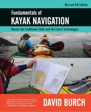 Fundamentals Of Kayak Navigation, Revised 4th Edition