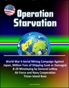 Operation Starvation World War II Aerial Mining Campaign Against Japan Million Tons Of Shipping Sunk Or Damaged B-29 Minelaying By General LeMay Air Force And Navy Cooperation Tinian Island Base