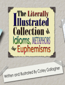 The Literally Illustrated Collection of Idioms, Metaphors and Euphemisms