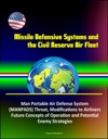 Missile Defensive Systems And The Civil Reserve Air Fleet - Man Portable Air Defense System MANPADS Threat Modifications To Airliners Future Concepts Of Operation And Potential Enemy Strategies
