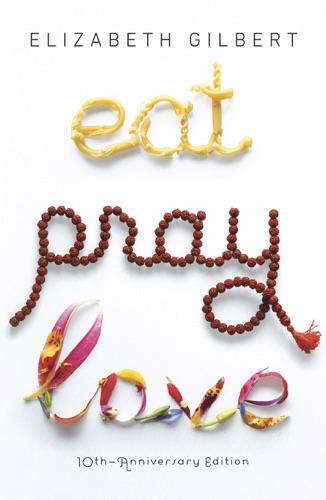 Elizabeth Gilbert - Eat Pray Love 10th-Anniversary Edition