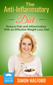 The Anti-Inflammatory Diet: Reduce Pain and Inflammation With an Effective Weight Loss Diet