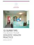 12 Super tips to build your holistic health practice