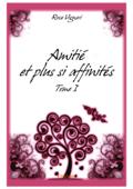 Amitié et plus si affinités - Tome I