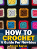 Sarah Taylor - How To Crochet - A Guide For Newbies  arte