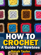 How To Crochet - A Guide For Newbies