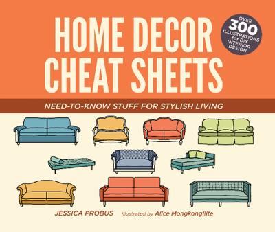 Home Decor Cheat Sheets - Jessica Probus & Alice Mongkongllite book