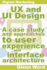 Ux And Ui Design A Case Study On Approaches To User Experience And Interface Architecture