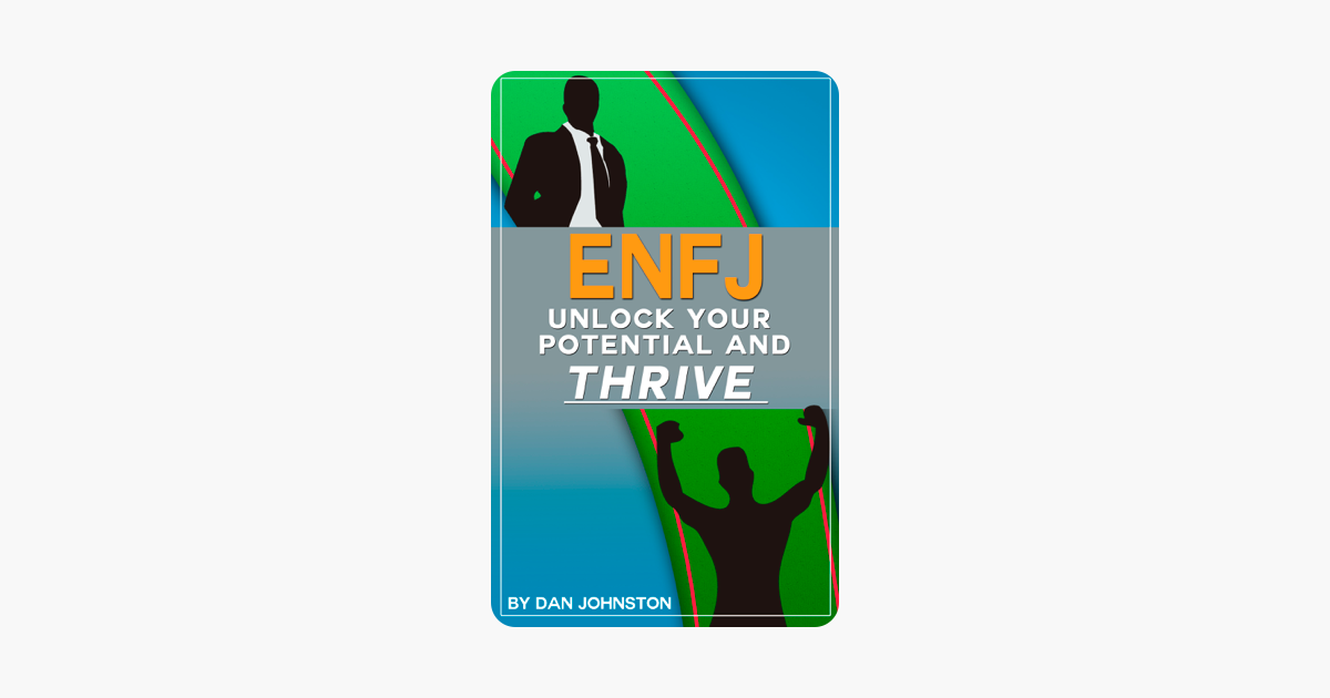 ENFJ: Unlock Your Potential, Overcome Your Weaknesses And Thrive: The  Ultimate Guide To The ENFJ Personality Type