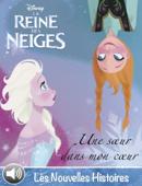 Une soeur dans mon coeur - La Reine des Neiges - Les Nouvelles Histoires