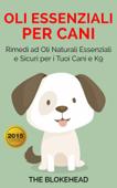 Oli essenziali per cani : Rimedi ad oli naturali essenziali e sicuri per i tuoi cani e K9 Book Cover