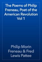 The Poems Of Philip Freneau, Poet Of The American Revolution Vol 1