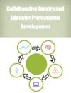 Collaborative Inquiry And Educator Professional Development