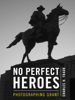 Charles H. Traub, Ulysses Grant Dietz & Fred Ritchin - NO PERFECT HEROES  artwork