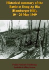 Historical Summary Of The Battle At Dong Ap Bia Hamburger Hill 10-20 May 1969