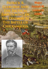 Patrick R. Cleburne And The Tactical Employment Of His Division At The Battle Of Chickamauga