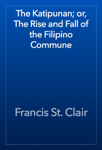 The Katipunan; or, The Rise and Fall of the Filipino Commune