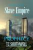 T C Southwell - Slave Empire: Prophecy artwork