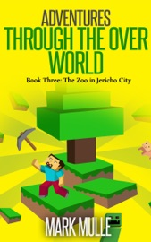ADVENTURES THROUGH THE OVER WORLD, BOOK THREE: THE ZOO IN JERICHO CITY