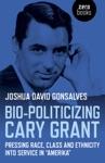 Bio-Politicizing Cary Grant