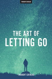 The Art Of Letting Go - Thought Catalog book summary
