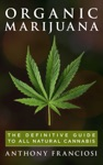 Organic Marijuana The Definitive Guide To All Natural Cannabis