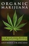 Organic Marijuana The Definitive Guide To All Natural Cannabis