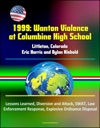 1999 Wanton Violence At Columbine High School - Littleton Colorado Eric Harris And Dylan Klebold Lessons Learned Diversion And Attack SWAT Law Enforcement Response Explosive Ordnance Disposal