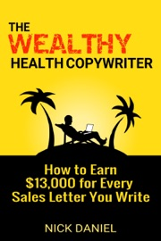 The Wealthy Health Copywriter How To Earn 13 000 For Every Sales Letter You Write