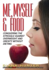 Me Myself  Food Conquering The Struggle Against Overweight And Obesity Without Dieting